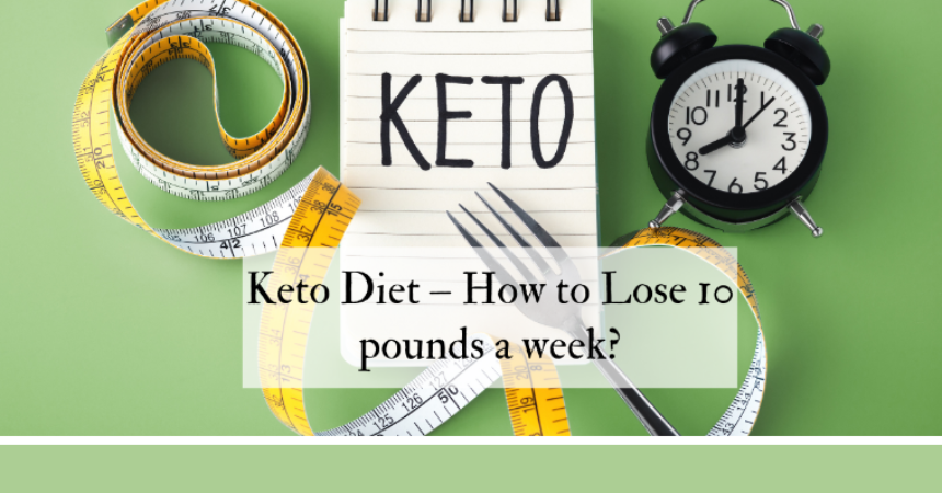 Keto Diet – How to Lose 10 pounds a week?