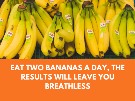 Eat Two Bananas A Day, the results will leave you breathless