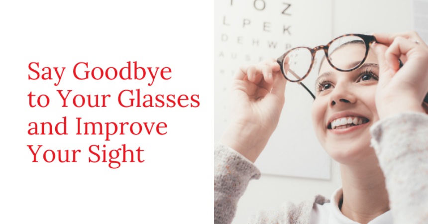 Say Goodbye to Your Glasses and Improve Your Sight