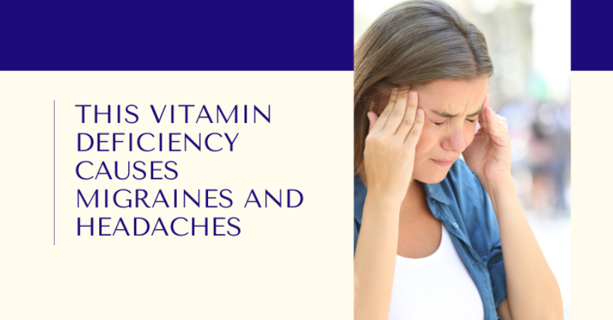 This Vitamin Deficiency Causes Migraines and Headaches
