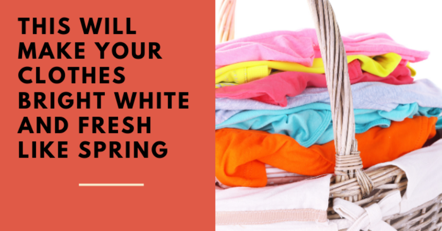 This Will Make Your Clothes Bright White And Fresh Like Spring