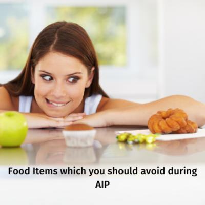 Food Items which you should avoid during AIP