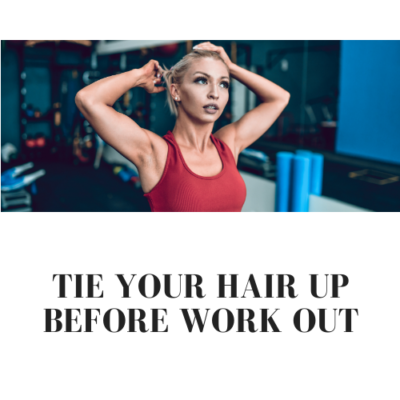 Tie your hair up before work out