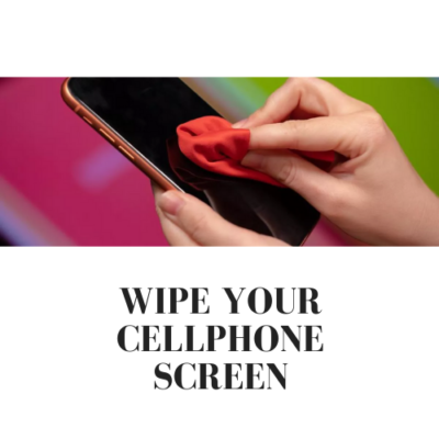 Wipe your cellphone screen